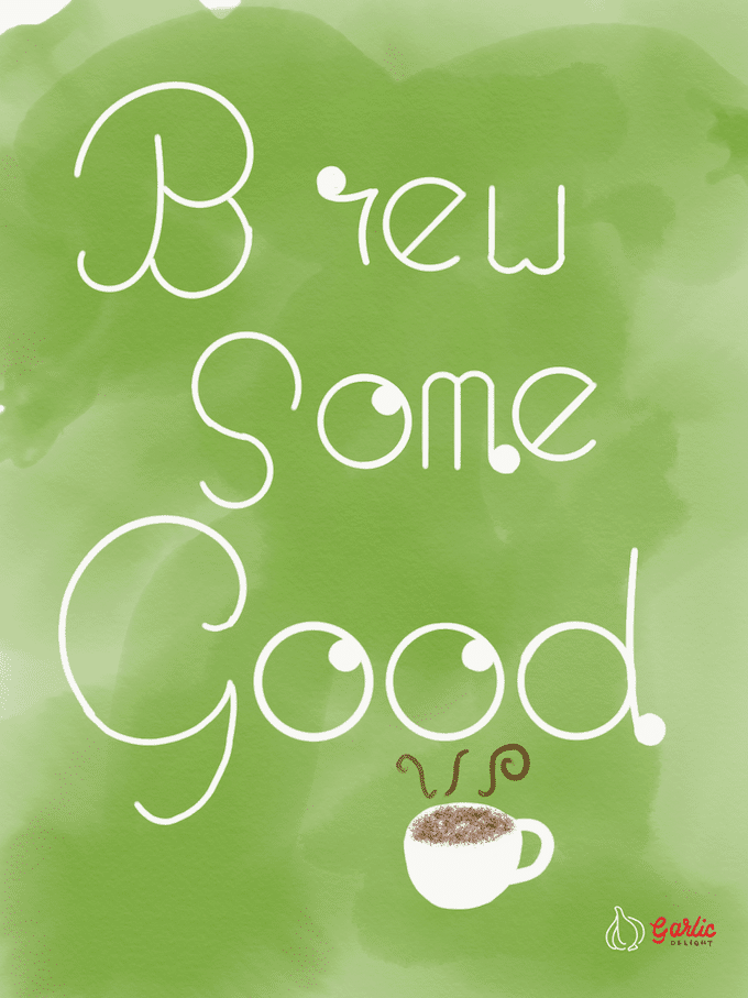 Brew Some Good. Inspiration from garlicdelight.com.