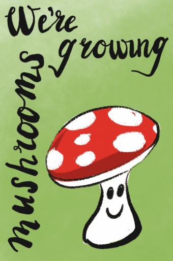 We're Growing Mushrooms. Illustration of mushroom with red and white mushroom cap.