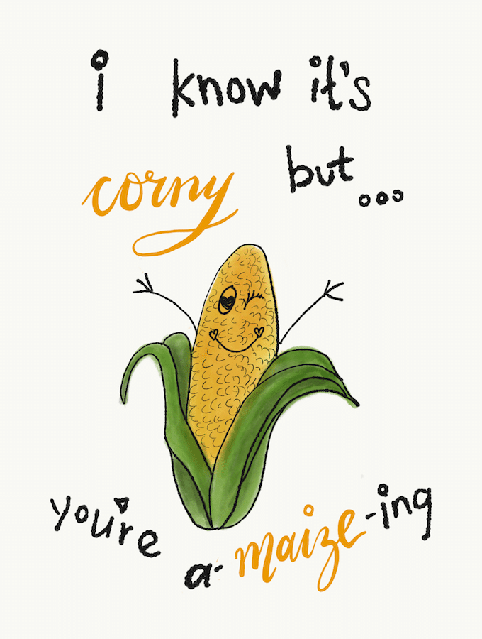 I know it's corny but…you're a-maize-ing