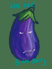 "eggplant illustration with the words ""I'm sad & I'm sorry"""
