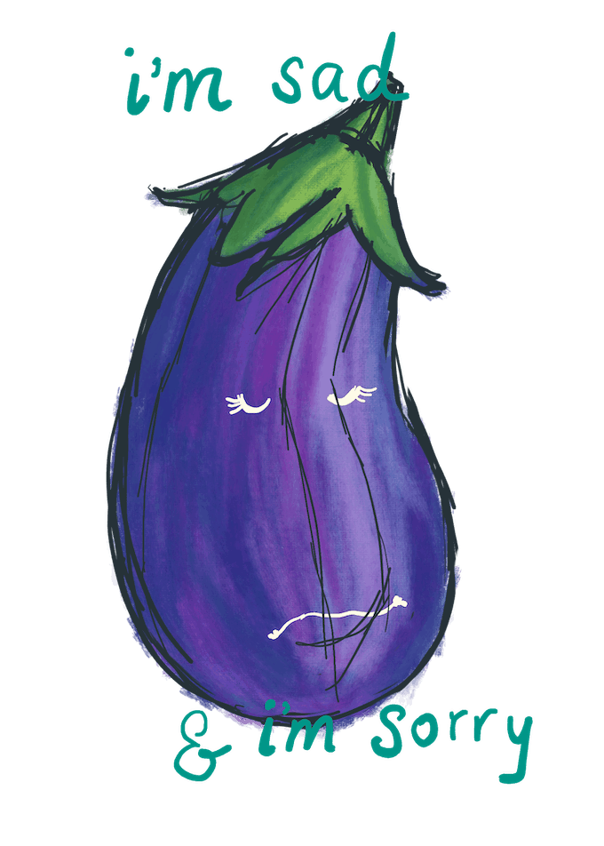 "eggplant illustration with the words ""I'm sad & I'm sorry"""