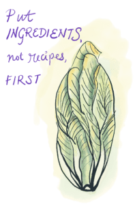 "Napa cabbage illustration using watercolor & ink with message ""Put Ingredients, not recipes, first"""